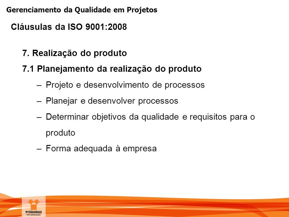 Gerenciamento da Qualidade em Projetos 7. Realização do produto 7.1 Planejamento da realização do produto –Projeto e desenvolvimento de processos –Pla