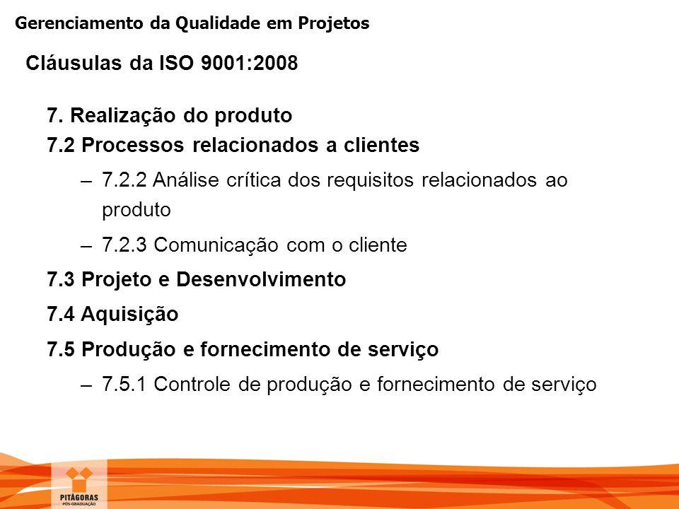 Gerenciamento da Qualidade em Projetos 7. Realização do produto 7.2 Processos relacionados a clientes –7.2.2 Análise crítica dos requisitos relacionad