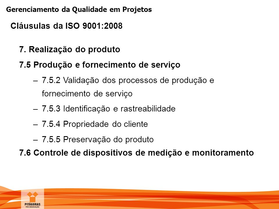 Gerenciamento da Qualidade em Projetos 7. Realização do produto 7.5 Produção e fornecimento de serviço –7.5.2 Validação dos processos de produção e fo