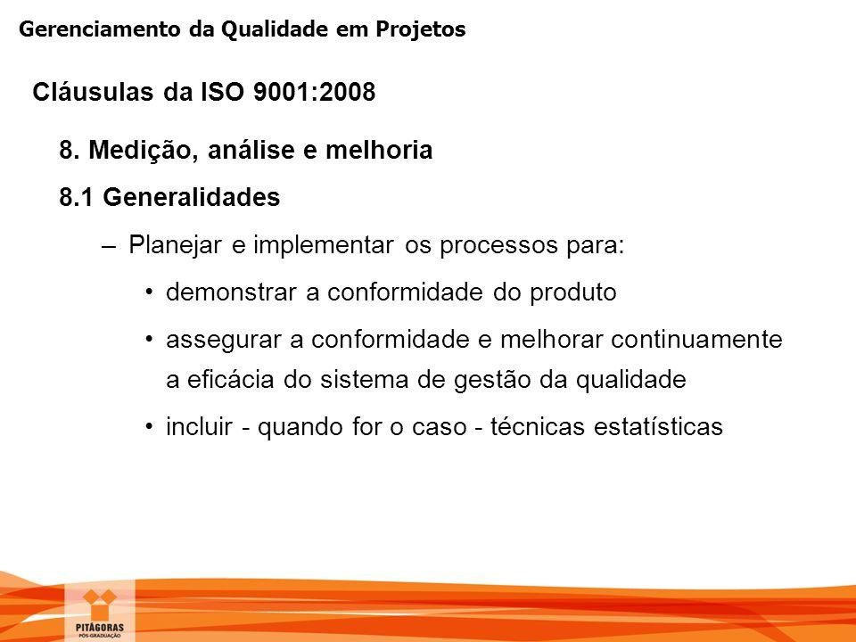Gerenciamento da Qualidade em Projetos 8. Medição, análise e melhoria 8.1 Generalidades –Planejar e implementar os processos para: demonstrar a confor