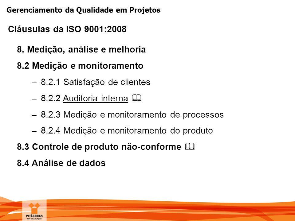 Gerenciamento da Qualidade em Projetos 8. Medição, análise e melhoria 8.2 Medição e monitoramento –8.2.1 Satisfação de clientes –8.2.2 Auditoria inter