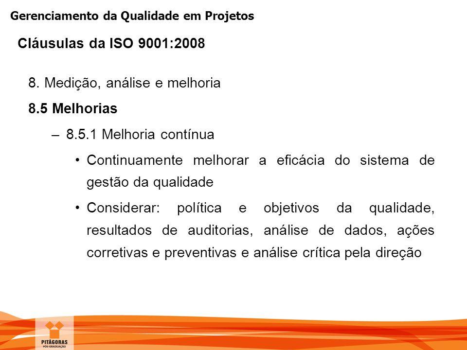 Gerenciamento da Qualidade em Projetos 8. Medição, análise e melhoria 8.5 Melhorias –8.5.1 Melhoria contínua Continuamente melhorar a eficácia do sist