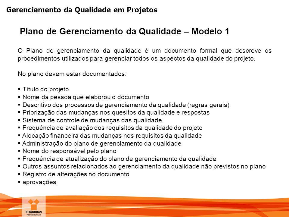 Gerenciamento da Qualidade em Projetos Plano de Gerenciamento da Qualidade – Modelo 1 O Plano de gerenciamento da qualidade é um documento formal que