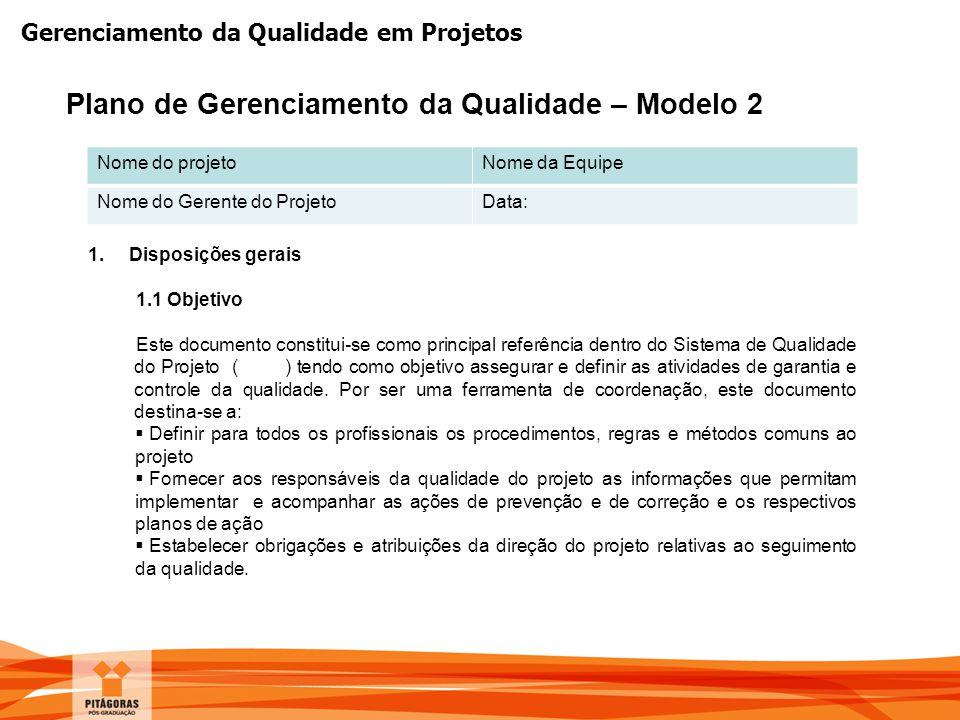 Gerenciamento da Qualidade em Projetos Nome do projetoNome da Equipe Nome do Gerente do ProjetoData: 1. Disposições gerais 1.1 Objetivo Este documento