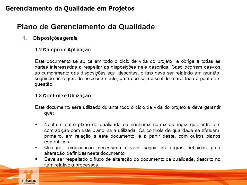 Gerenciamento da Qualidade em Projetos Plano de Gerenciamento da Qualidade 1. Disposições gerais 1.2 Campo de Aplicação Este documento se aplica em to