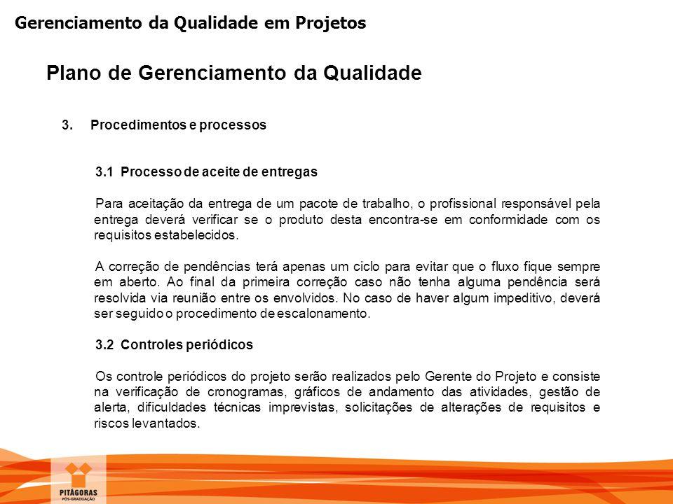 Gerenciamento da Qualidade em Projetos Plano de Gerenciamento da Qualidade 3. Procedimentos e processos 3.1 Processo de aceite de entregas Para aceita
