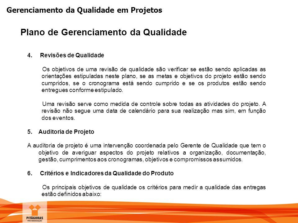 Gerenciamento da Qualidade em Projetos Plano de Gerenciamento da Qualidade 4. Revisões de Qualidade Os objetivos de uma revisão de qualidade são verif