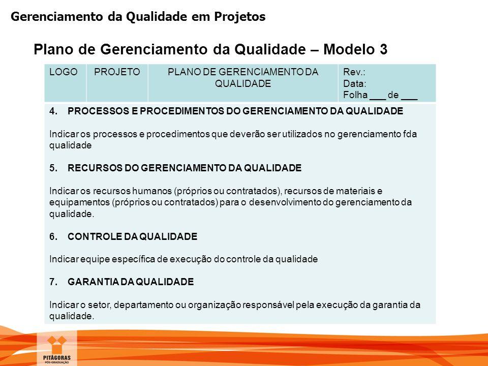 Gerenciamento da Qualidade em Projetos LOGOPROJETOPLANO DE GERENCIAMENTO DA QUALIDADE Rev.: Data: Folha ___ de ___ 4.PROCESSOS E PROCEDIMENTOS DO GERE