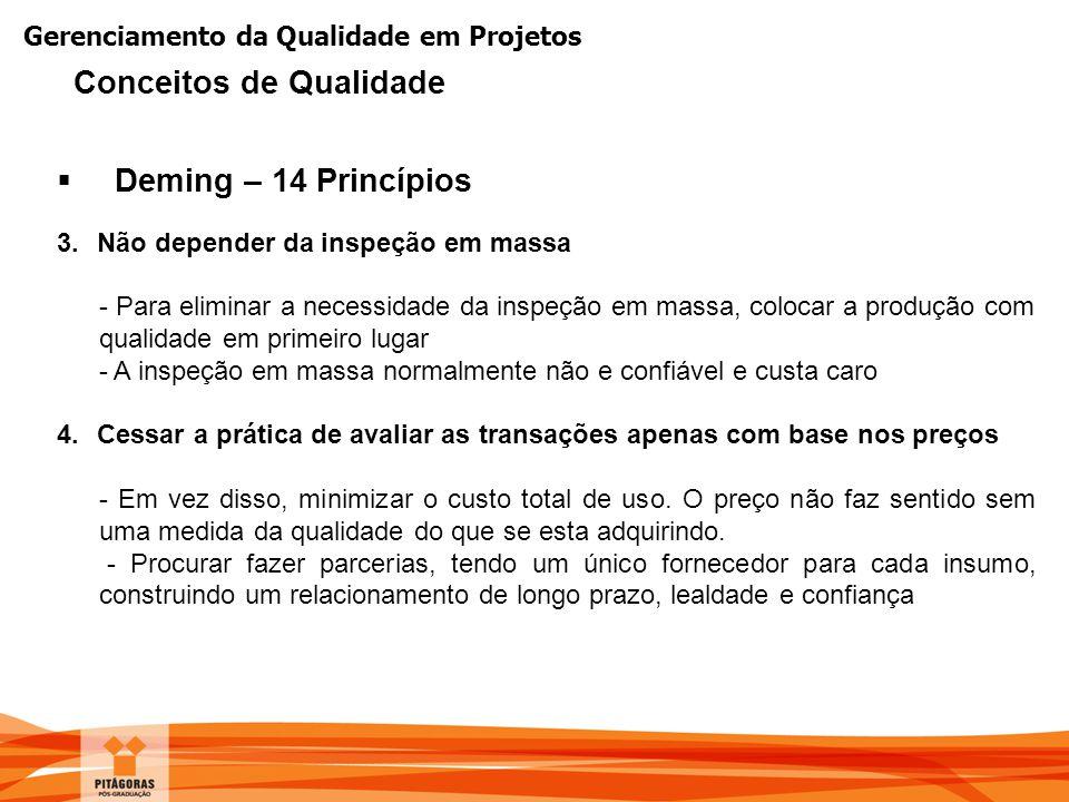 Gerenciamento da Qualidade em Projetos  Deming – 14 Princípios 3.Não depender da inspeção em massa - Para eliminar a necessidade da inspeção em massa
