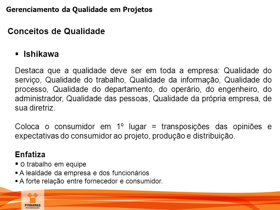 Gerenciamento da Qualidade em Projetos  Ishikawa Destaca que a qualidade deve ser em toda a empresa: Qualidade do serviço, Qualidade do trabalho, Qua