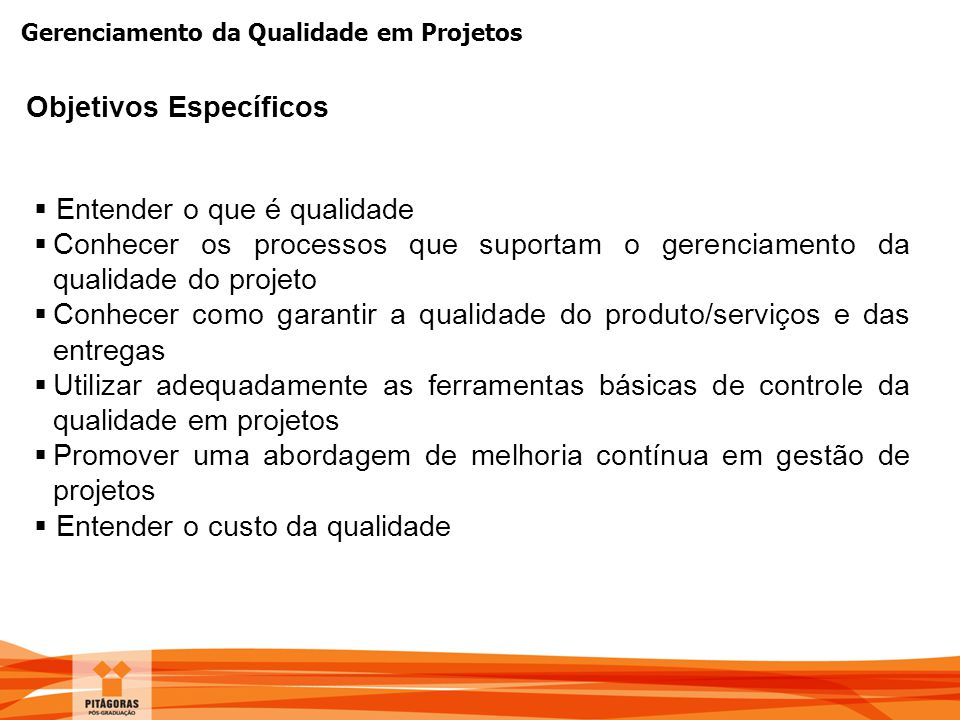 Gerenciamento da Qualidade em Projetos Objetivos Específicos  Entender o que é qualidade  Conhecer os processos que suportam o gerenciamento da qual