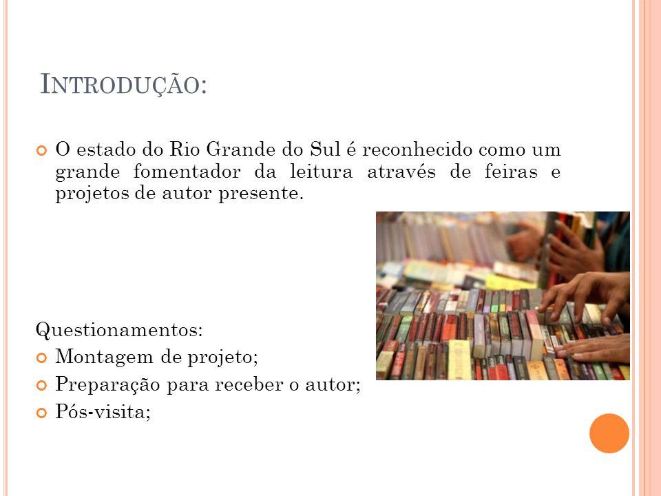 I NTRODUÇÃO : O estado do Rio Grande do Sul é reconhecido como um grande fomentador da leitura através de feiras e projetos de autor presente. Questio