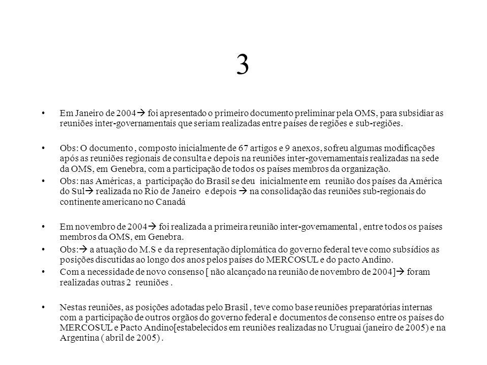 3 Em Janeiro de 2004  foi apresentado o primeiro documento preliminar pela OMS, para subsidiar as reuniões inter-governamentais que seriam realizadas