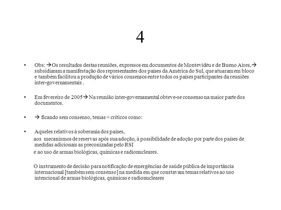 4 Obs:  Os resultados destas reuniões, expressos em documentos de Montevidéu e de Bueno Aires,  subsidiaram a manifestação dos representantes dos pa