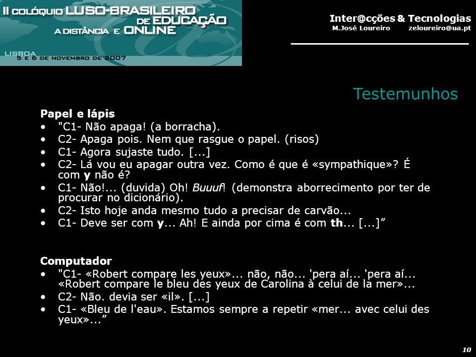 Inter@cções & Tecnologias M.José Loureiro zeloureiro@ua.pt 10 Papel e lápis C1- Não apaga.
