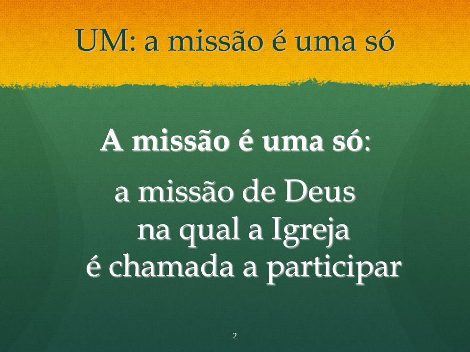 UM: a missão é uma só A missão é uma só : a missão de Deus na qual a Igreja é chamada a participar 2