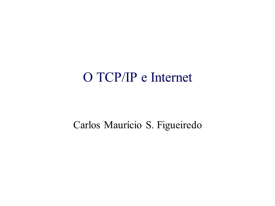 IP: Internet Protocol IP - Protocolo da Camada de Rede do TCP/IP.