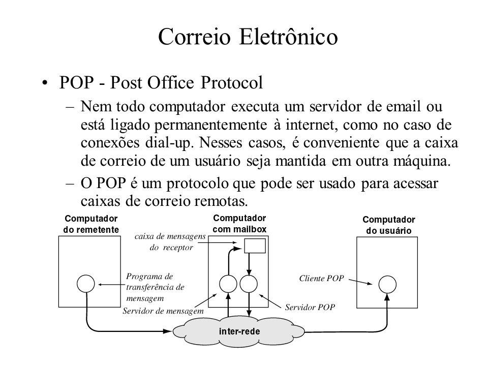 Correio Eletrônico POP - Post Office Protocol –Nem todo computador executa um servidor de email ou está ligado permanentemente à internet, como no cas