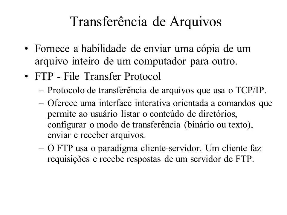 Fornece a habilidade de enviar uma cópia de um arquivo inteiro de um computador para outro. FTP - File Transfer Protocol –Protocolo de transferência d
