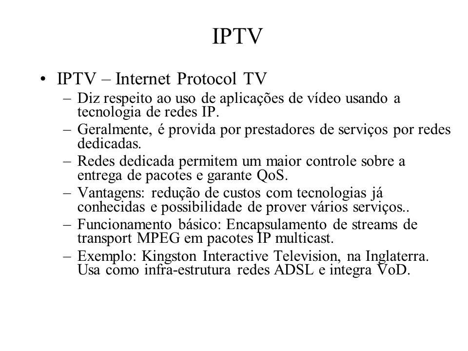 IPTV IPTV – Internet Protocol TV –Diz respeito ao uso de aplicações de vídeo usando a tecnologia de redes IP. –Geralmente, é provida por prestadores d