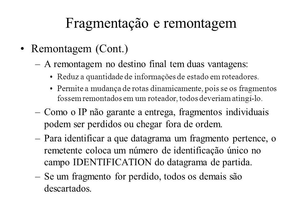 Fragmentação e remontagem Remontagem (Cont.) –A remontagem no destino final tem duas vantagens: Reduz a quantidade de informações de estado em rotead