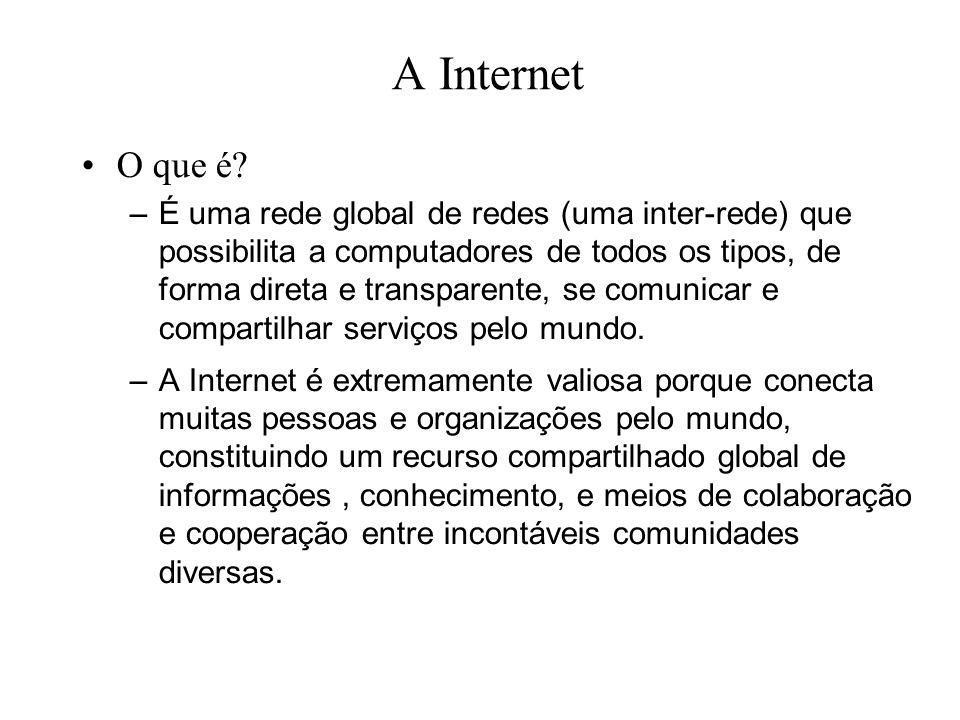A Internet O que é? –É uma rede global de redes (uma inter-rede) que possibilita a computadores de todos os tipos, de forma direta e transparente, se