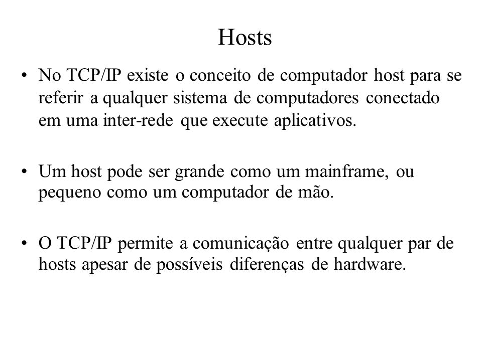 Hosts No TCP/IP existe o conceito de computador host para se referir a qualquer sistema de computadores conectado em uma inter-rede que execute aplica