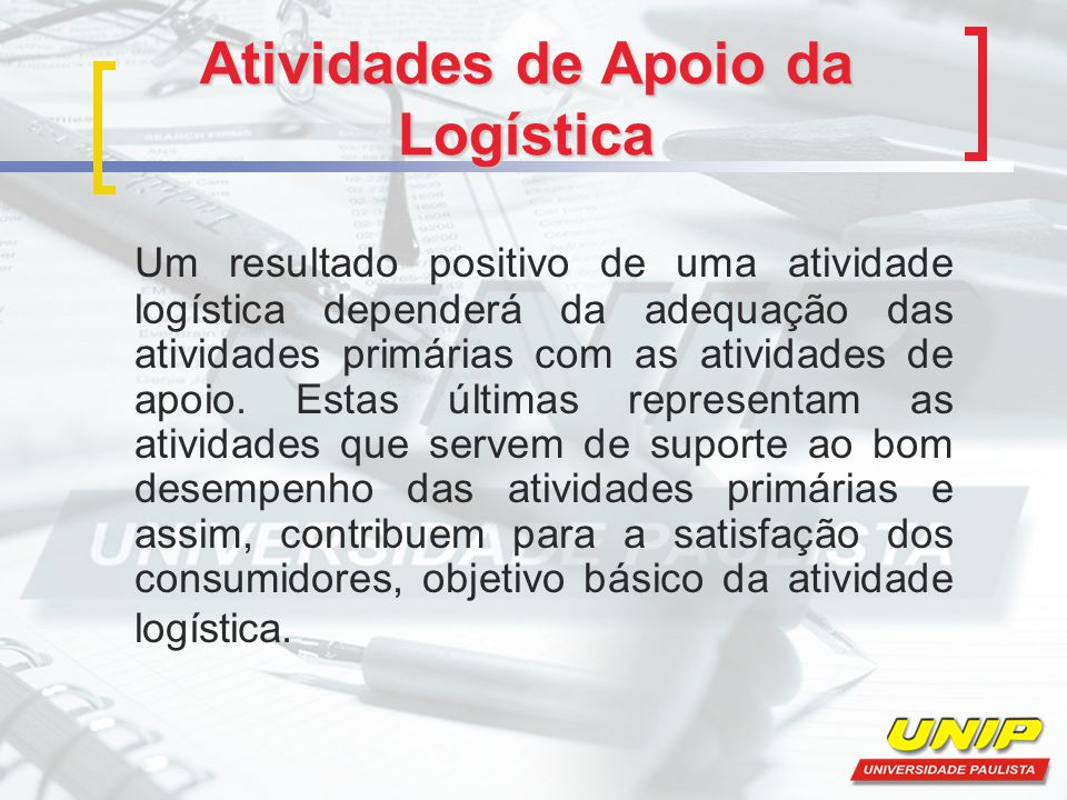 Atividades de Apoio da Logística Vejamos as principais atividades de apoio.