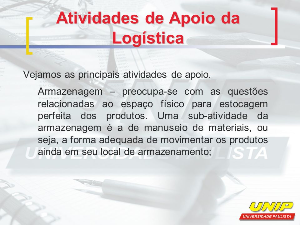 Atividades de Apoio da Logística Embalagem – durante a atividade de transporte ela protege os produtos durante sua movimentação física sem risco de danificá-los.