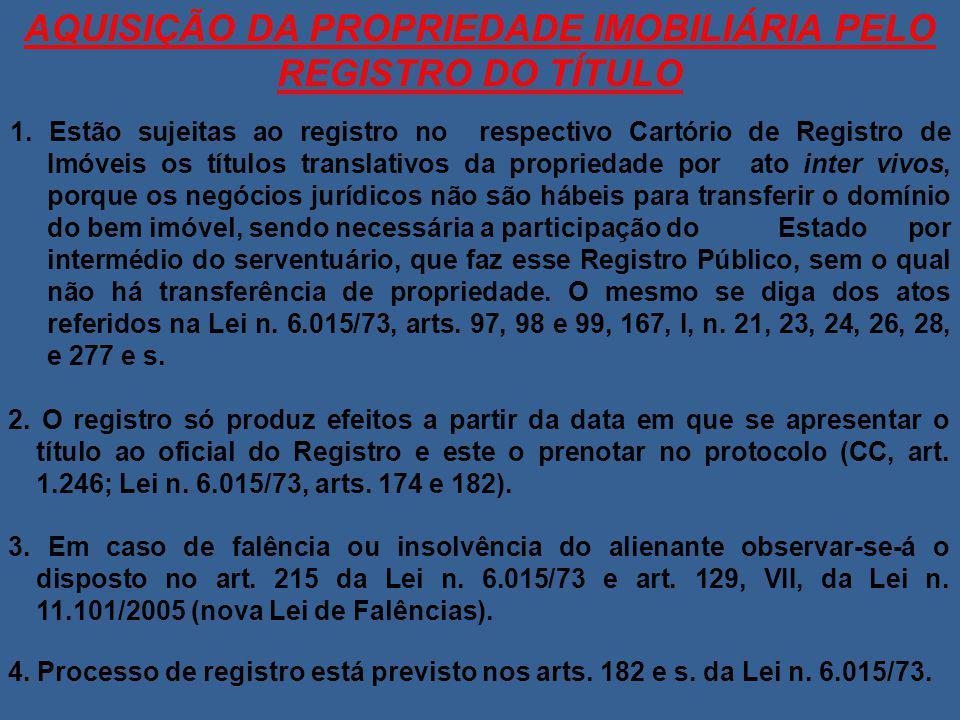 AQUISIÇÃO DA PROPRIEDADE IMOBILIÁRIA PELO REGISTRO DO TÍTULO 1. Estão sujeitas ao registro no respectivo Cartório de Registro de Imóveis os títulos tr