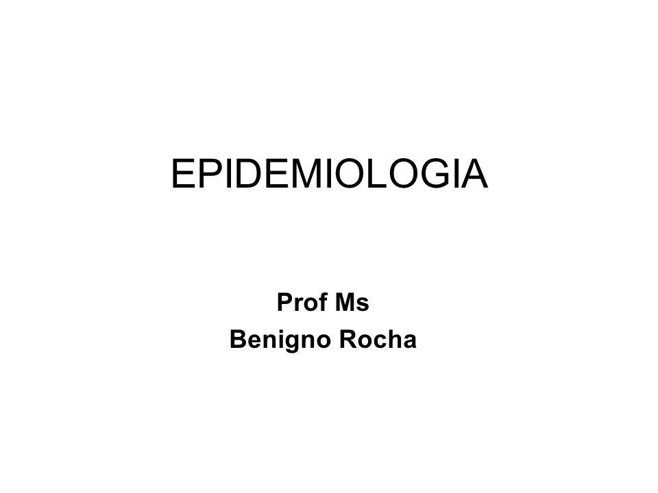 EPIDEMIOLOGIA Prof Ms Benigno Rocha