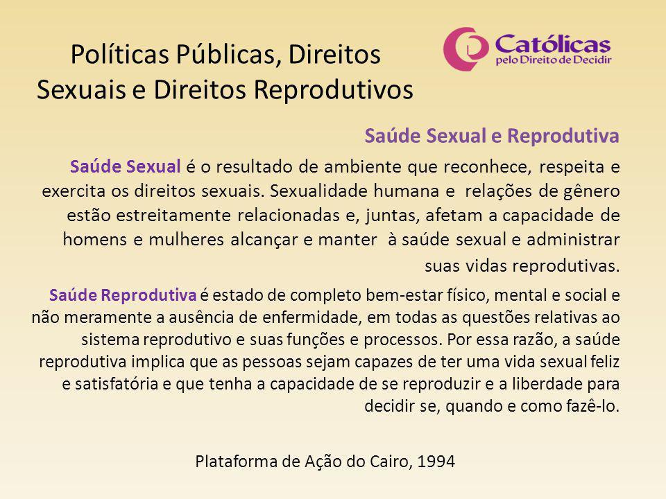 Políticas Públicas, Direitos Sexuais e Direitos Reprodutivos Saúde Sexual e Reprodutiva Saúde Sexual é o resultado de ambiente que reconhece, respeita