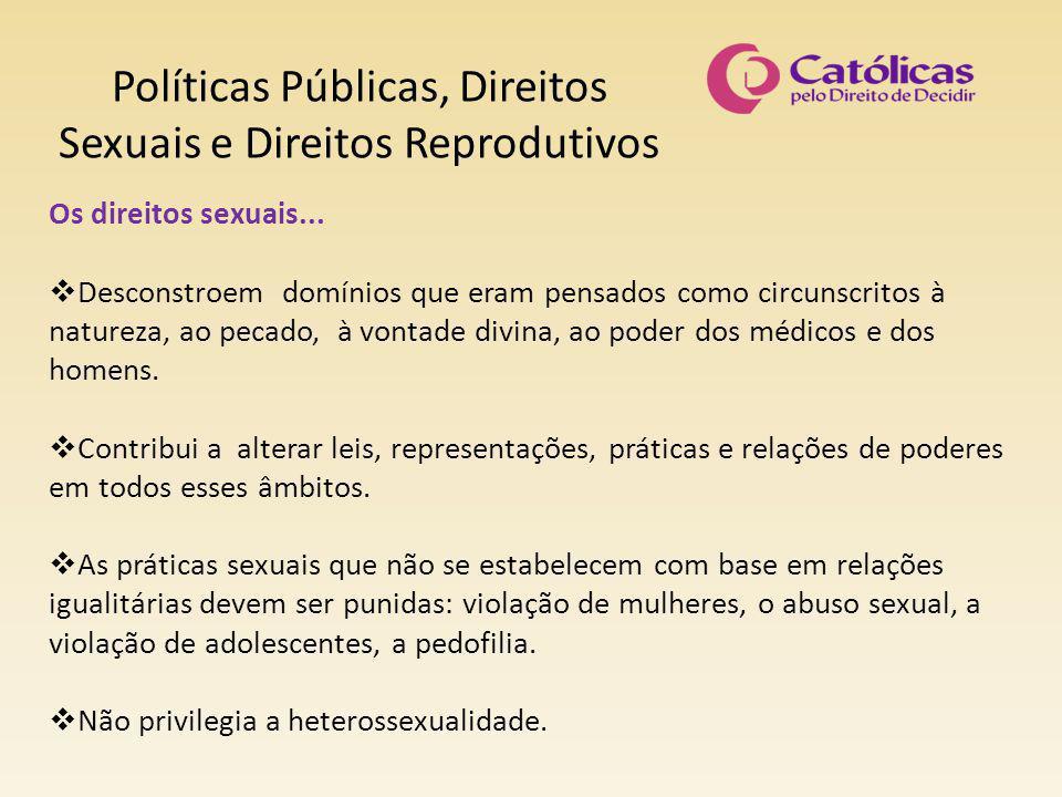 Políticas Públicas, Direitos Sexuais e Direitos Reprodutivos Os direitos sexuais...  Desconstroem domínios que eram pensados como circunscritos à nat