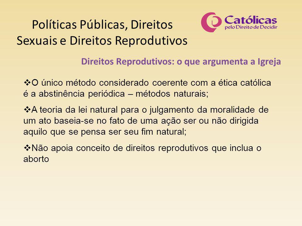 Políticas Públicas, Direitos Sexuais e Direitos Reprodutivos Direitos Reprodutivos: o que argumenta a Igreja  O único método considerado coerente com