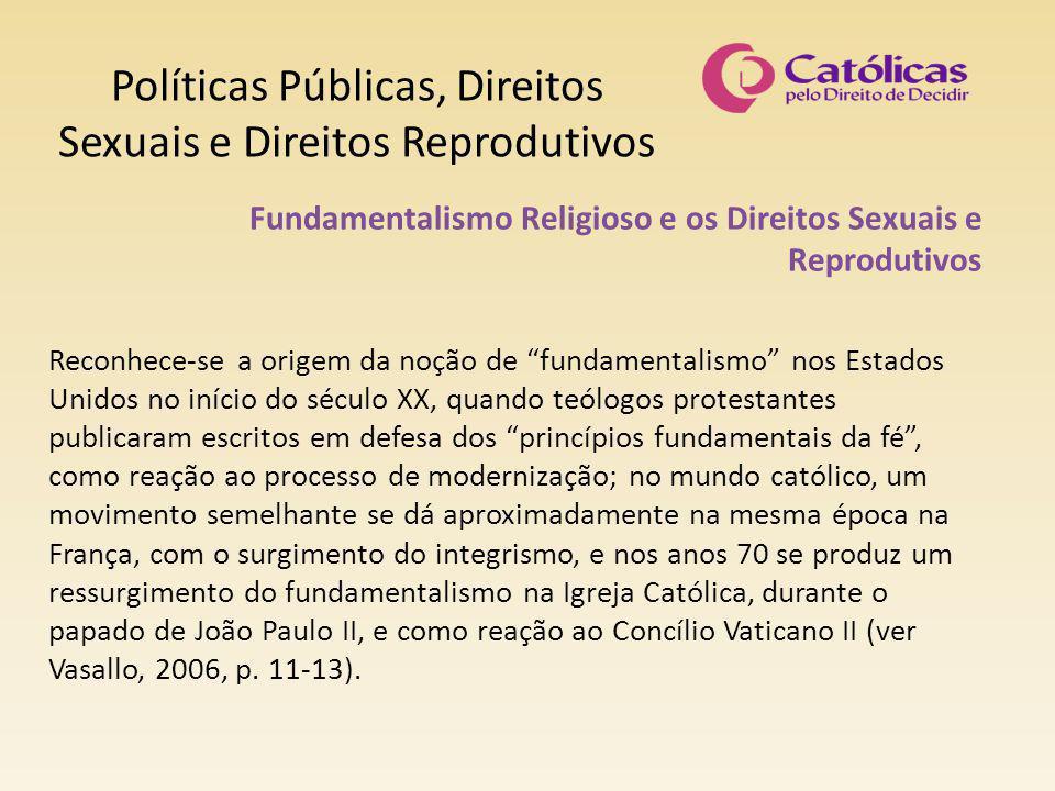 Políticas Públicas, Direitos Sexuais e Direitos Reprodutivos Fundamentalismo Religioso e os Direitos Sexuais e Reprodutivos Reconhece-se a origem da n