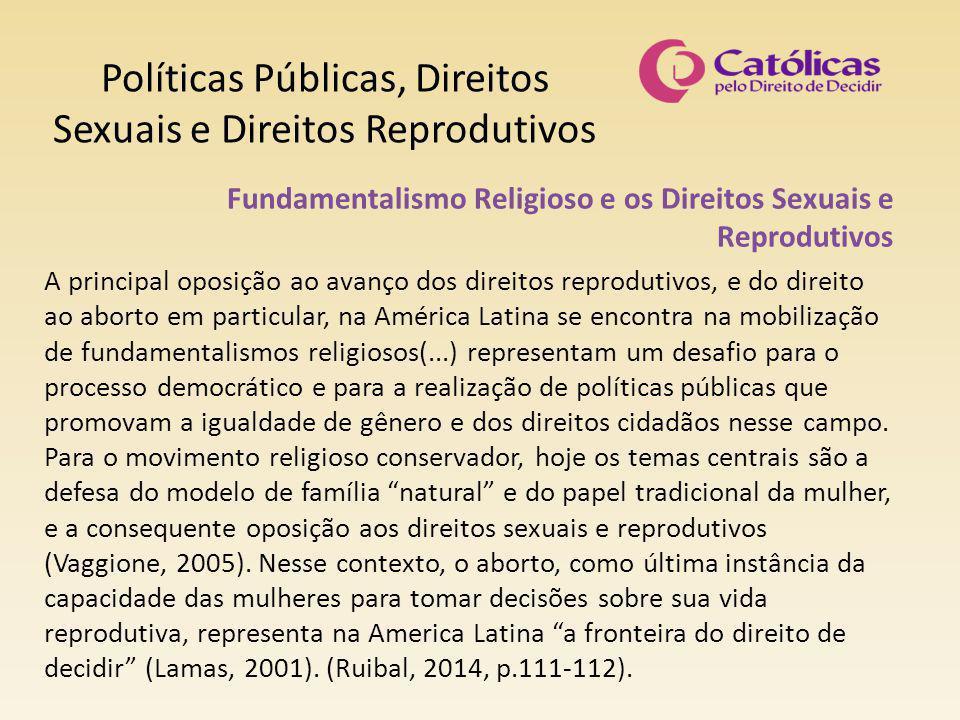 Políticas Públicas, Direitos Sexuais e Direitos Reprodutivos Fundamentalismo Religioso e os Direitos Sexuais e Reprodutivos A principal oposição ao av