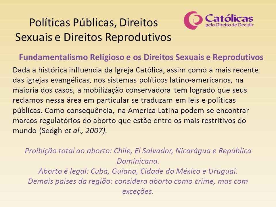 Políticas Públicas, Direitos Sexuais e Direitos Reprodutivos Fundamentalismo Religioso e os Direitos Sexuais e Reprodutivos Dada a histórica influenci