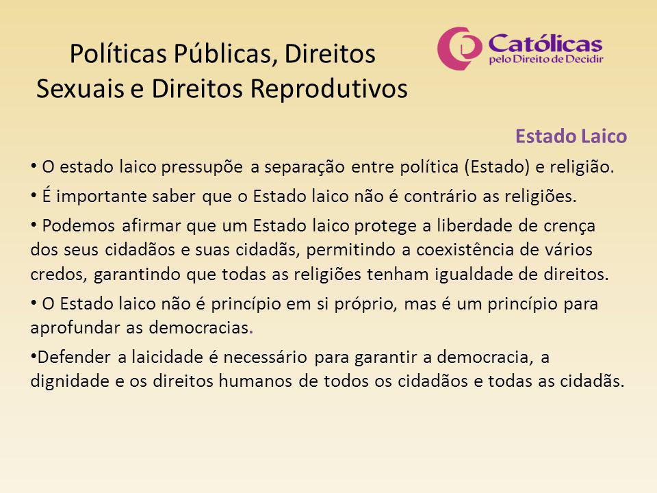 Políticas Públicas, Direitos Sexuais e Direitos Reprodutivos Estado Laico O estado laico pressupõe a separação entre política (Estado) e religião.