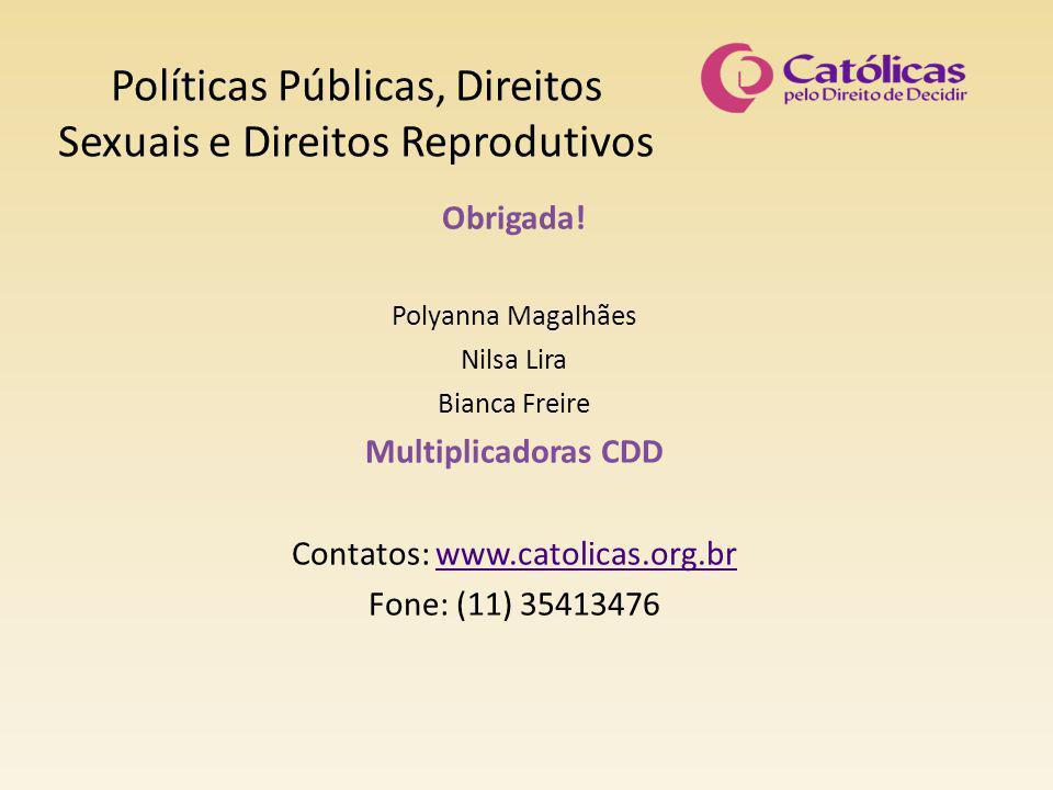 Políticas Públicas, Direitos Sexuais e Direitos Reprodutivos Obrigada! Polyanna Magalhães Nilsa Lira Bianca Freire Multiplicadoras CDD Contatos: www.c