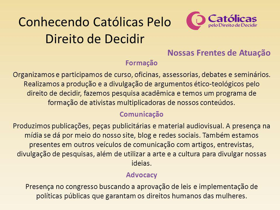 Conhecendo Católicas Pelo Direito de Decidir Nossas Frentes de Atuação Formação Organizamos e participamos de curso, oficinas, assessorias, debates e