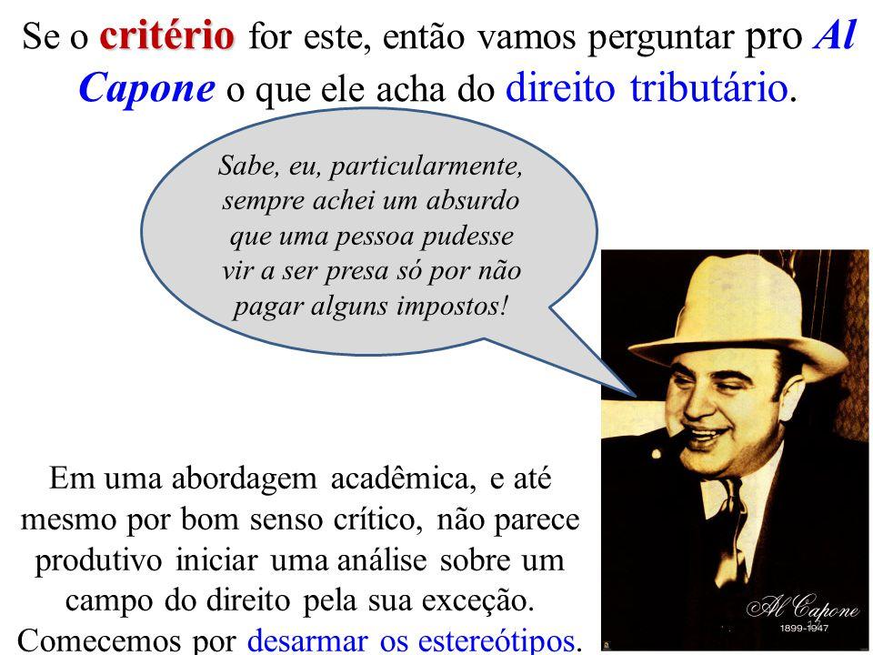 critério Se o critério for este, então vamos perguntar pro Al Capone o que ele acha do direito tributário. Sabe, eu, particularmente, sempre achei um