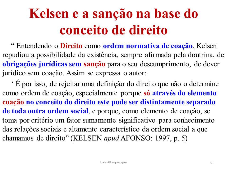 """Kelsen e a sanção na base do conceito de direito """" Entendendo o Direito como ordem normativa de coação, Kelsen repudiou a possibilidade da existência,"""