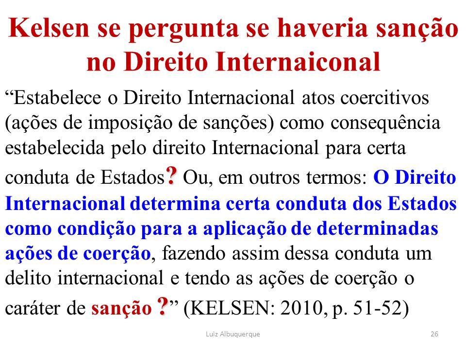 """Kelsen se pergunta se haveria sanção no Direito Internaiconal ? ? """"Estabelece o Direito Internacional atos coercitivos (ações de imposição de sanções)"""