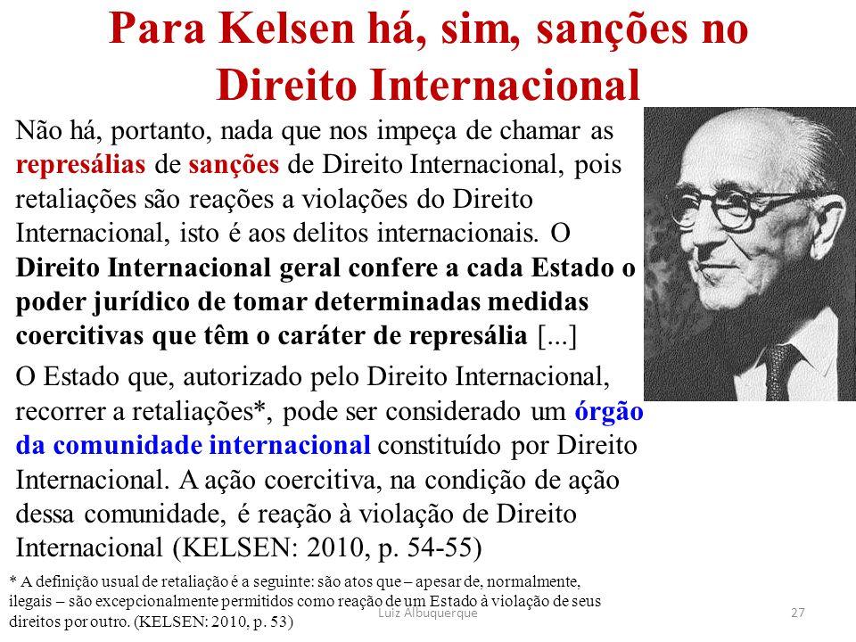 Para Kelsen há, sim, sanções no Direito Internacional Não há, portanto, nada que nos impeça de chamar as represálias de sanções de Direito Internacion