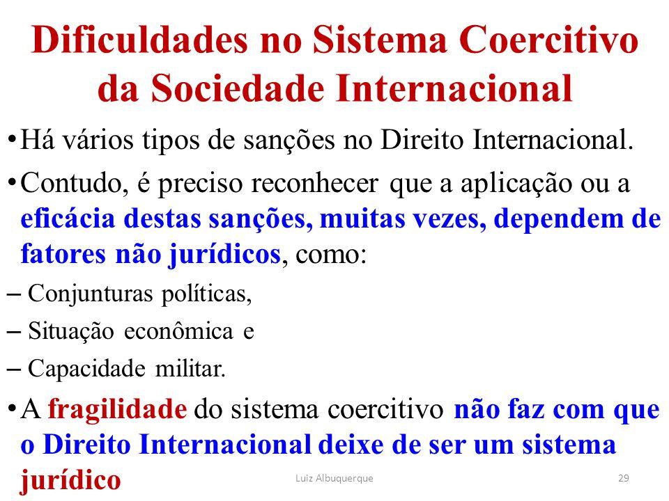 Dificuldades no Sistema Coercitivo da Sociedade Internacional Há vários tipos de sanções no Direito Internacional. Contudo, é preciso reconhecer que a