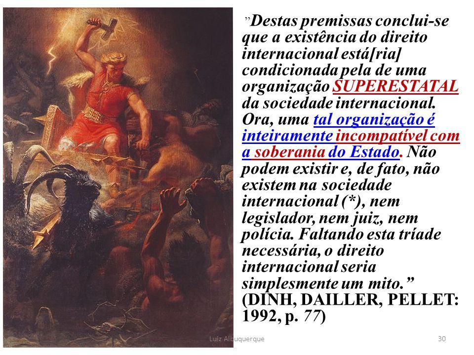 """"""" Destas premissas conclui-se que a existência do direito internacional está[ria] condicionada pela de uma organização SUPERESTATAL da sociedade inter"""