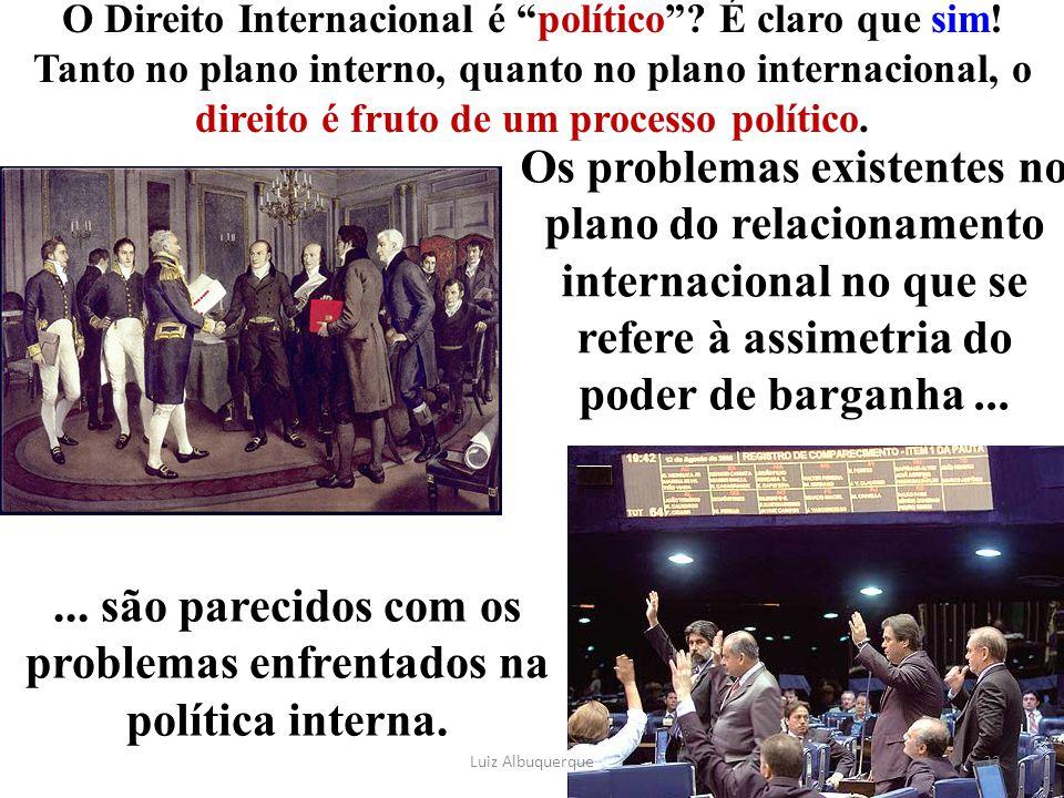 """O Direito Internacional é """"político""""? É claro que sim! Tanto no plano interno, quanto no plano internacional, o direito é fruto de um processo polític"""