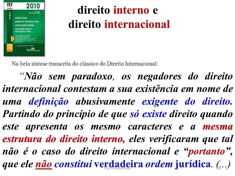 """direito interno e direito internacional Na bela síntese transcrita do clássico do Direito Internacional: mesma estrutura do direito interno, """"Não sem"""