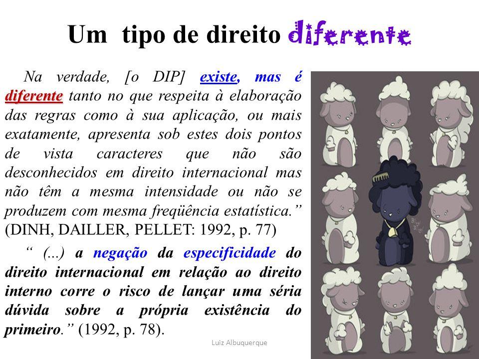 Um tipo de direito diferente diferente Na verdade, [o DIP] existe, mas é diferente tanto no que respeita à elaboração das regras como à sua aplicação,