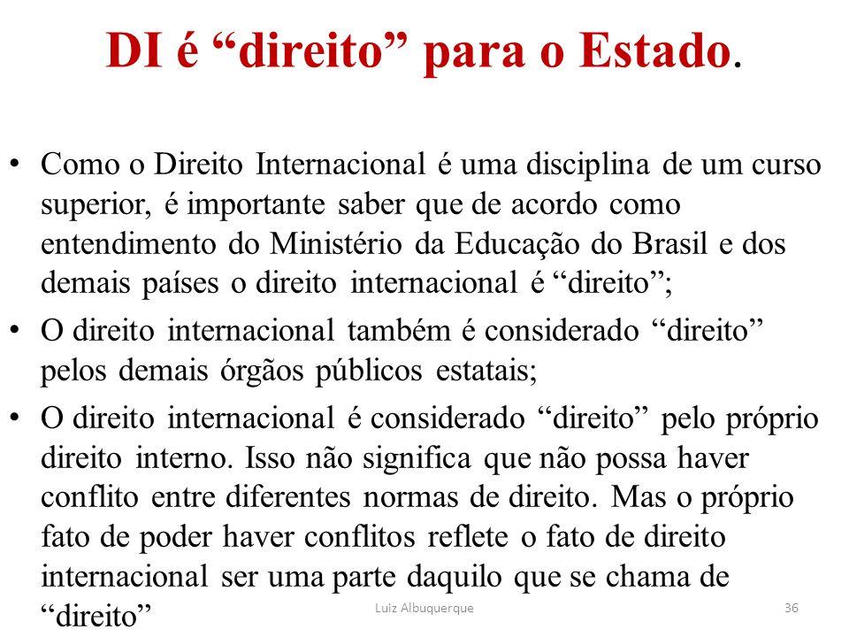 """DI é """"direito"""" para o Estado. Como o Direito Internacional é uma disciplina de um curso superior, é importante saber que de acordo como entendimento d"""